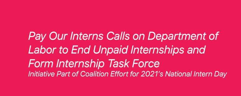 Pay Our Interns Calls on Department of Labor to End Unpaid Internships and Form Internship Task Force